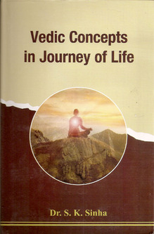 Vedic Concepts in Journey of Life by Dr Shivendra Kumar Sinha